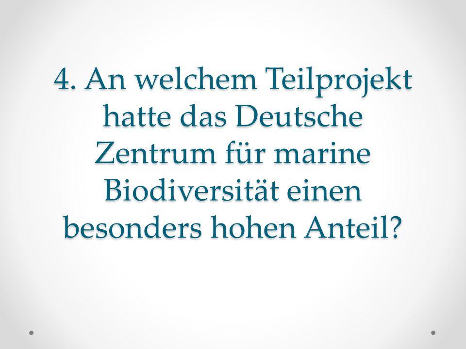 4. An welchem Teilprojekt hatte das Deutsche Zentrum für marine Biodiversität einen besonders hohen Anteil?