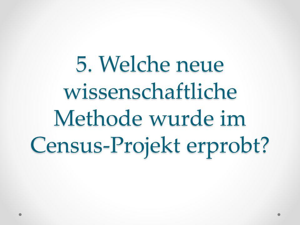 5. Welche neue wissenschaftliche Methode wurde im Census-Projekt erprobt?