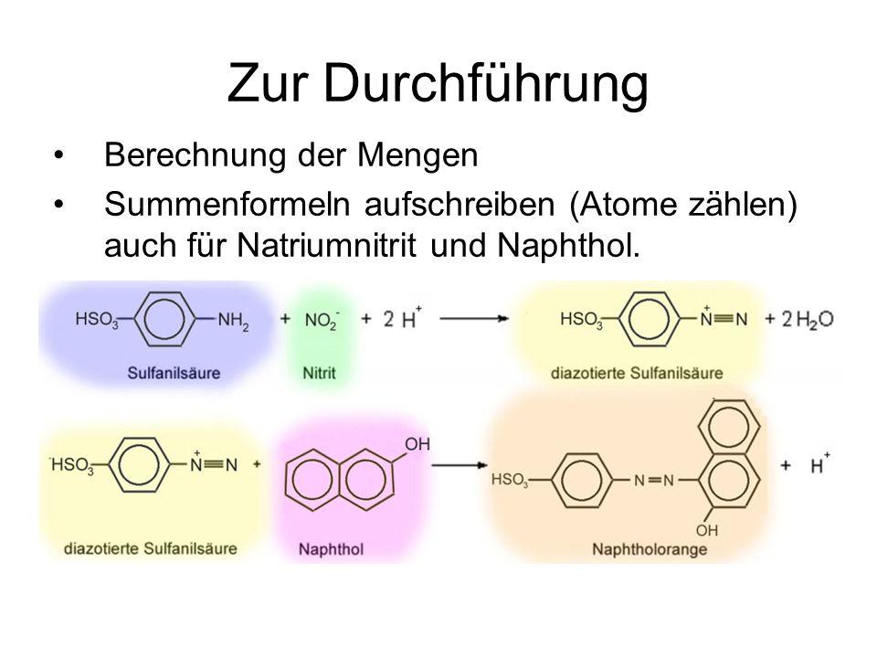 Zur Durchführung Berechnung der Mengen Summenformeln aufschreiben (Atome zählen) auch für Natriumnitrit und Naphthol.