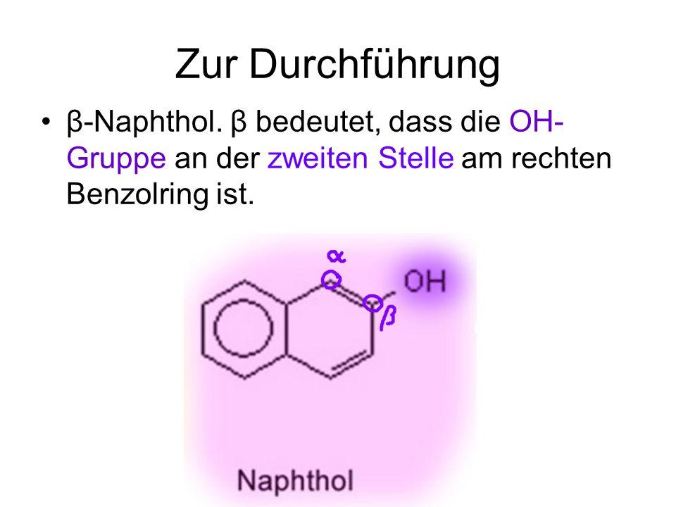 Zur Durchführung β-Naphthol.