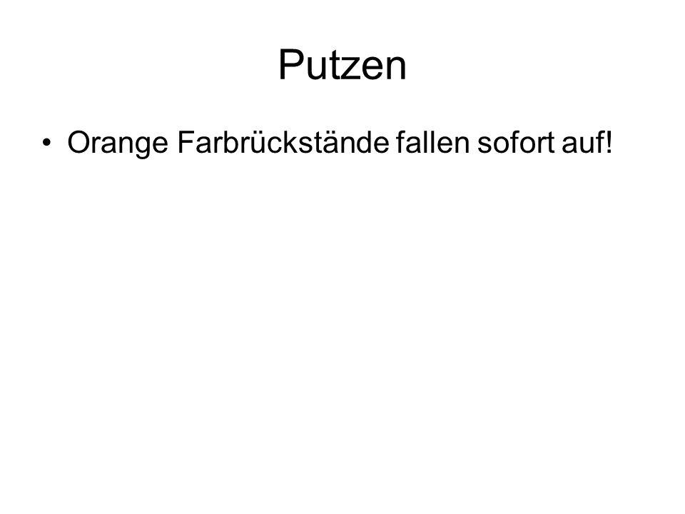 Putzen Orange Farbrückstände fallen sofort auf!