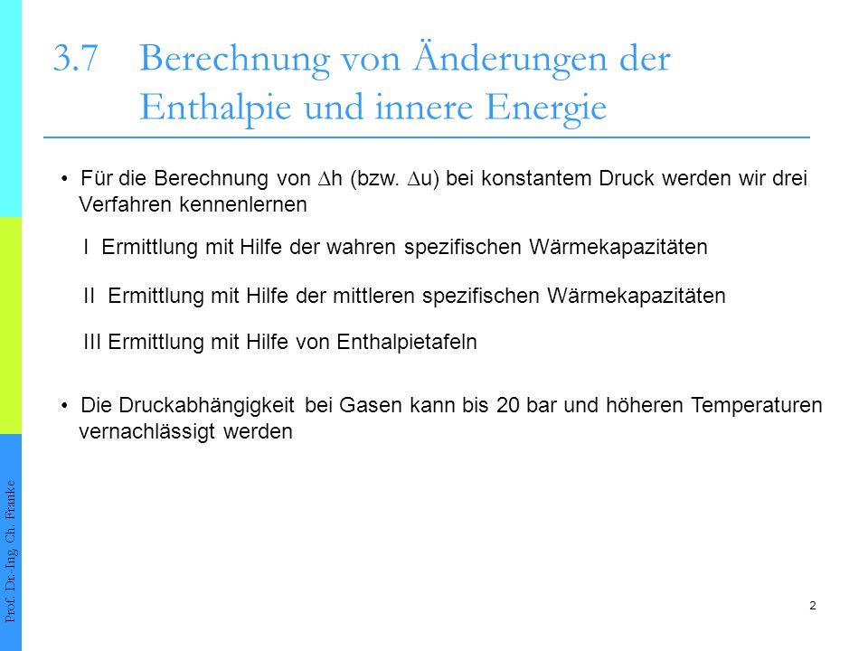 3 3.7Berechnung von Änderungen der Enthalpie und innere Energie Prof.