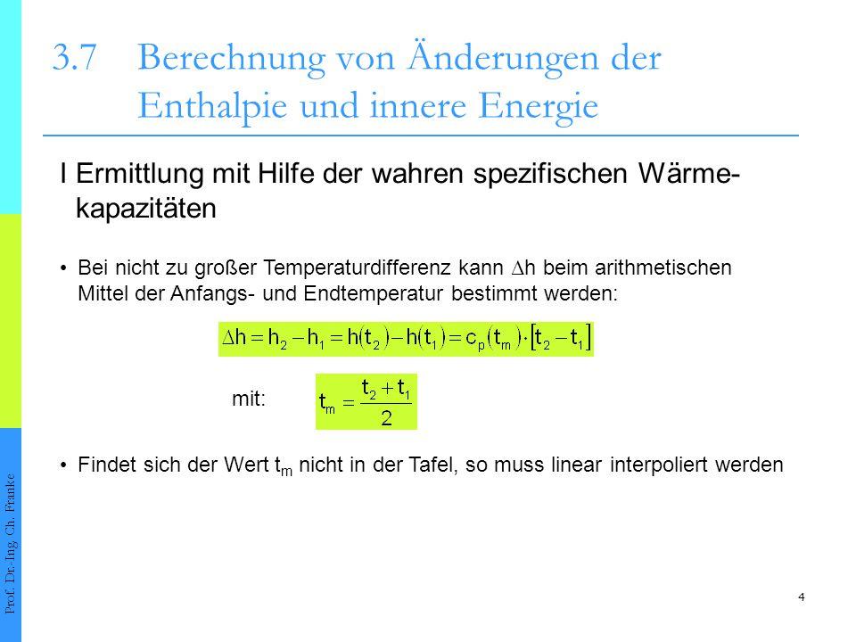 15 3.7Berechnung von Änderungen der Enthalpie und innere Energie Prof.