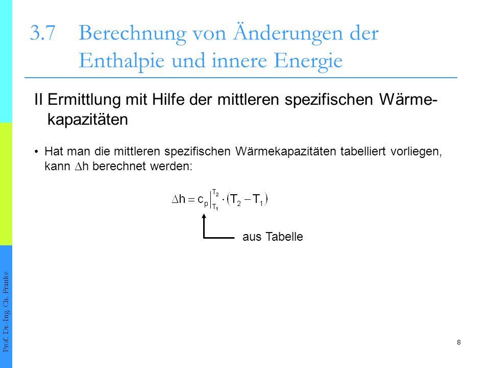 9 3.7Berechnung von Änderungen der Enthalpie und innere Energie Prof.
