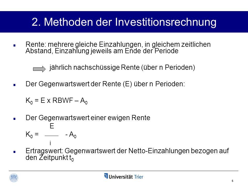 5 2. Methoden der Investitionsrechnung Rente: mehrere gleiche Einzahlungen, in gleichem zeitlichen Abstand, Einzahlung jeweils am Ende der Periode jäh