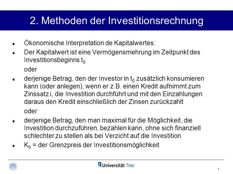7 2. Methoden der Investitionsrechnung Ökonomische Interpretation de Kapitalwertes: Der Kapitalwert ist eine Vermögensmehrung im Zeitpunkt des Investi