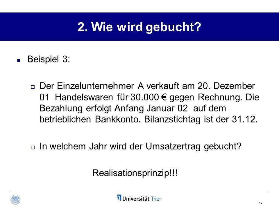 17 2. Wie wird gebucht? Beispiel 3:  Der Einzelunternehmer A verkauft am 20. Dezember 01 Handelswaren für 30.000 € gegen Rechnung. Die Bezahlung erfo