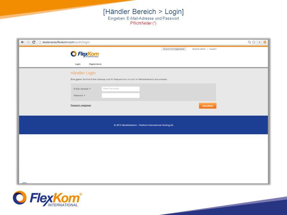 [Händler Bereich > Login] Eingeben: E-Mail-Adresse und Passwort Pflichtfelder (*)