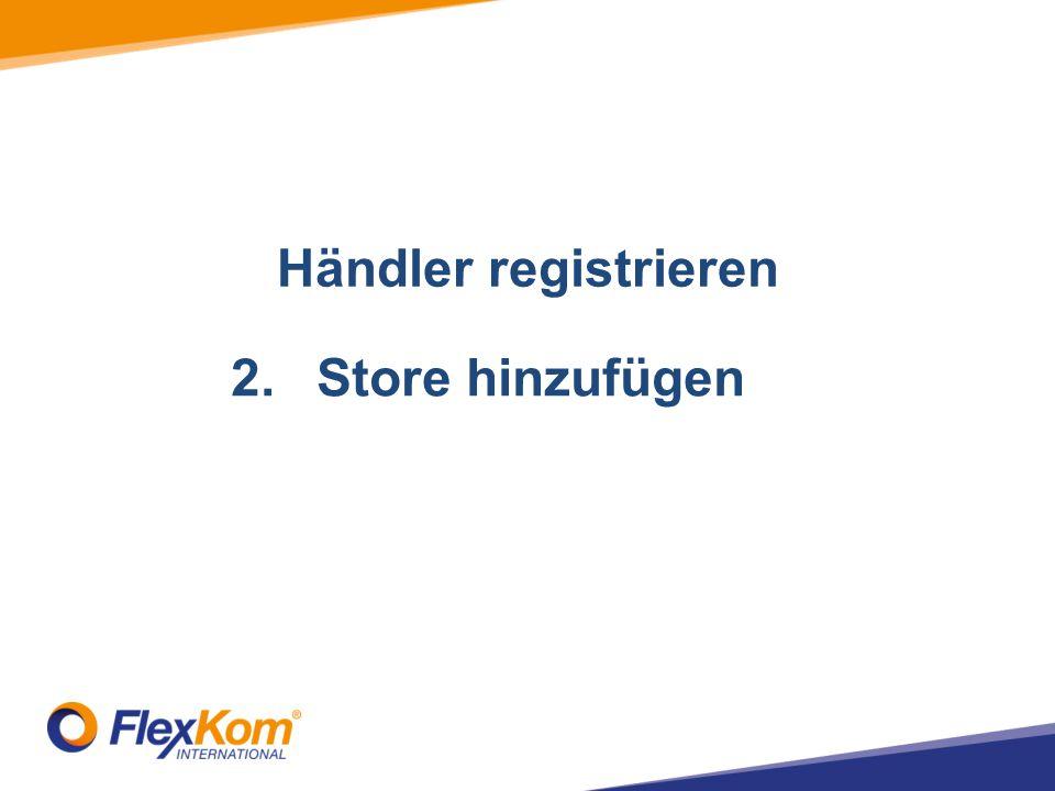 Händler registrieren 1.Registrate merchant 2.Store hinzufügen 3.Add Terminals