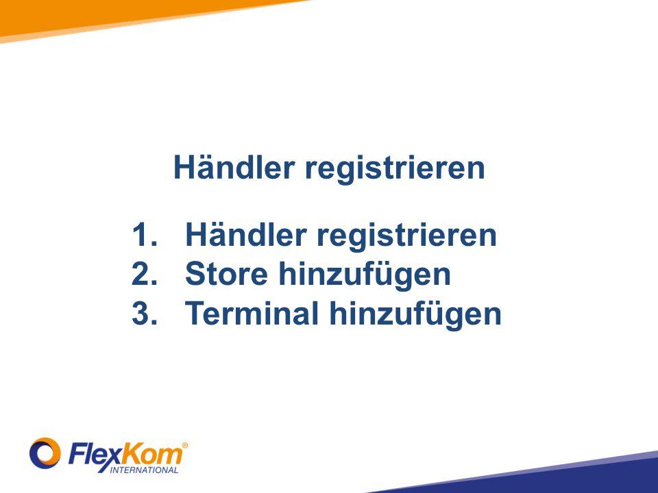 Händler registrieren 1.Händler registrieren 2.Store hinzufügen 3.Terminal hinzufügen