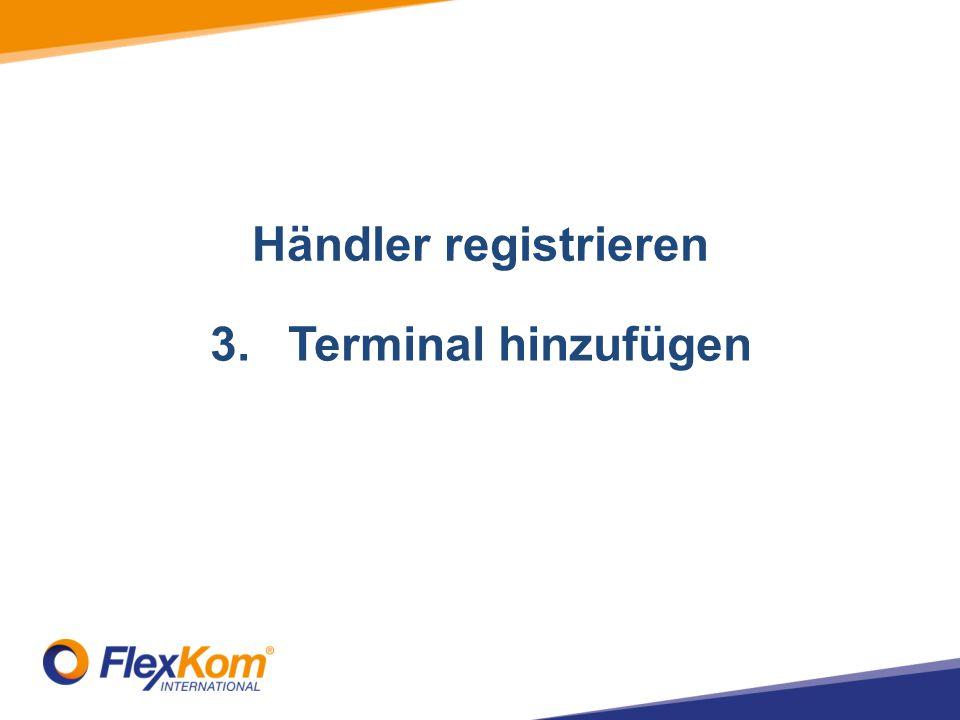 1.Registrate merchant 2.Add Stores 3.Terminal hinzufügen Händler registrieren