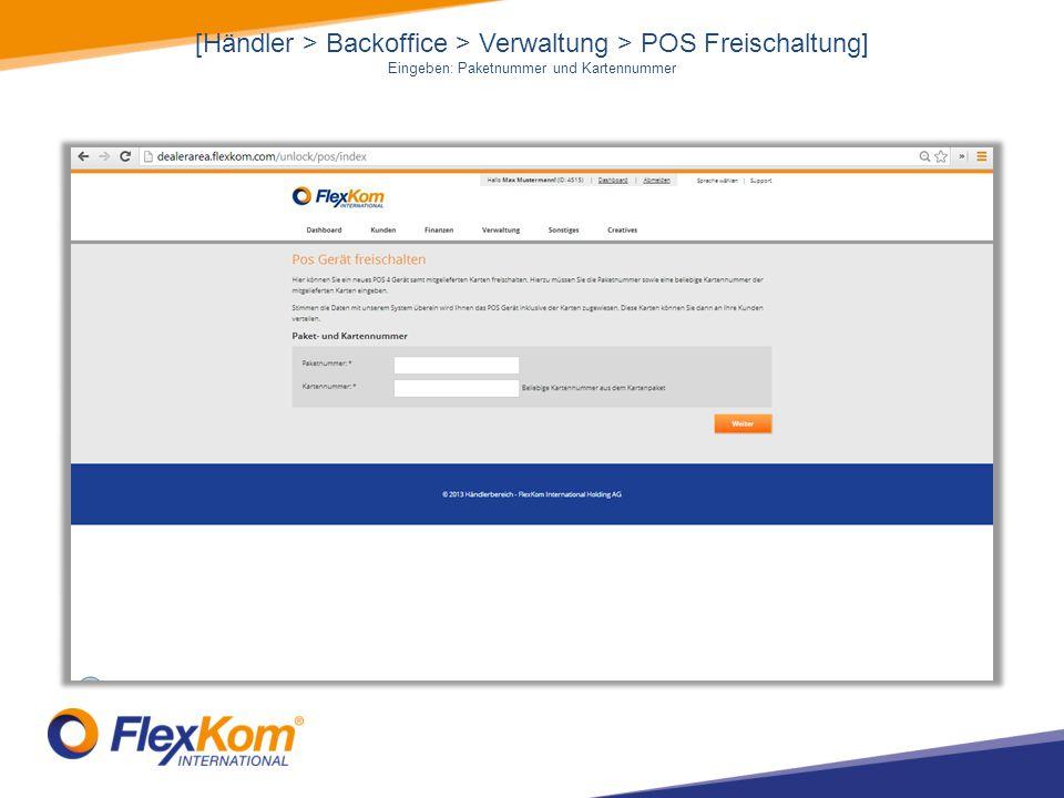 [Händler > Backoffice > Verwaltung > POS Freischaltung] Eingeben: Paketnummer und Kartennummer