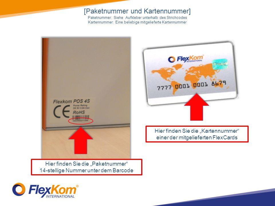"""Hier finden Sie die """"Paketnummer 14-stellige Nummer unter dem Barcode Hier finden Sie die """"Kartennummer einer der mitgelieferten FlexCards [Paketnummer und Kartennummer] Paketnummer: Siehe Aufkleber unterhalb des Strichcodes Kartennummer: Eine beliebige mitgelieferte Kartennummer"""