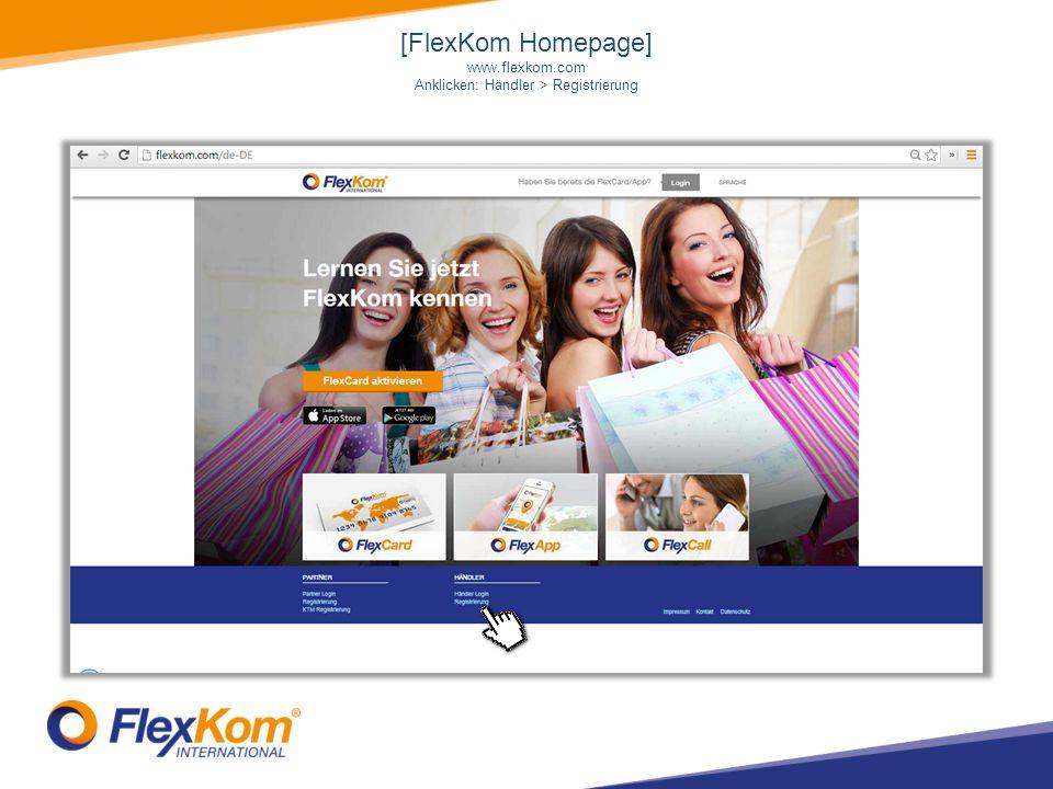 [FlexKom Homepage] www.flexkom.com Anklicken: Händler > Registrierung