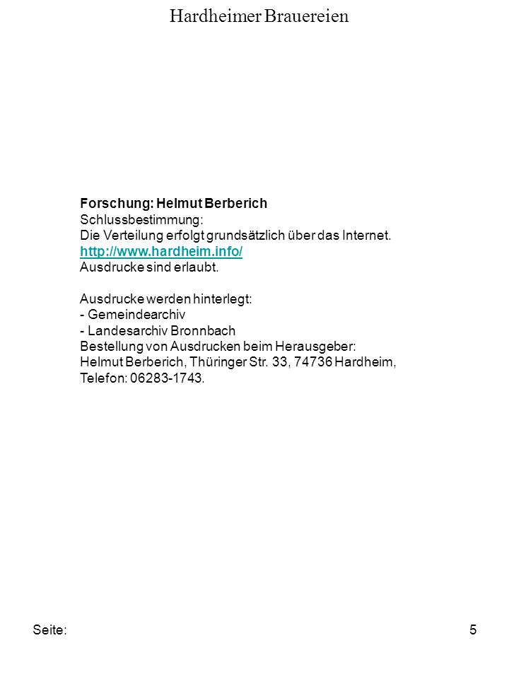 Seite:5 Hardheimer Brauereien Forschung: Helmut Berberich Schlussbestimmung: Die Verteilung erfolgt grundsätzlich über das Internet. http://www.hardhe