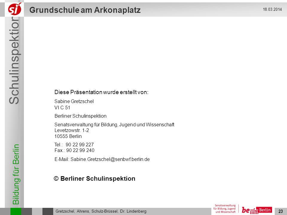 Bildung für Berlin Schulinspektion Grundschule am Arkonaplatz 23 Gretzschel, Ahrens, Schulz-Brüssel, Dr. Lindenberg 18.03.2014 23 © Berliner Schulinsp