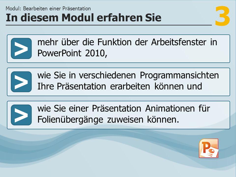 3 >> wie Sie in verschiedenen Programmansichten Ihre Präsentation erarbeiten können und wie Sie einer Präsentation Animationen für Folienübergänge zuw