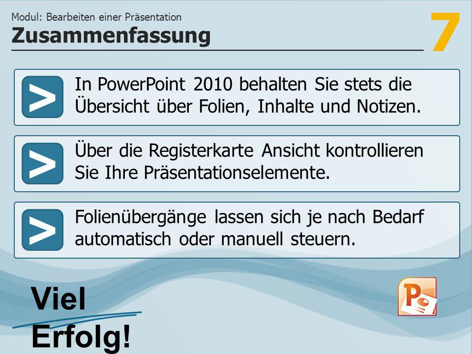 7 >>> In PowerPoint 2010 behalten Sie stets die Übersicht über Folien, Inhalte und Notizen. Über die Registerkarte Ansicht kontrollieren Sie Ihre Präs