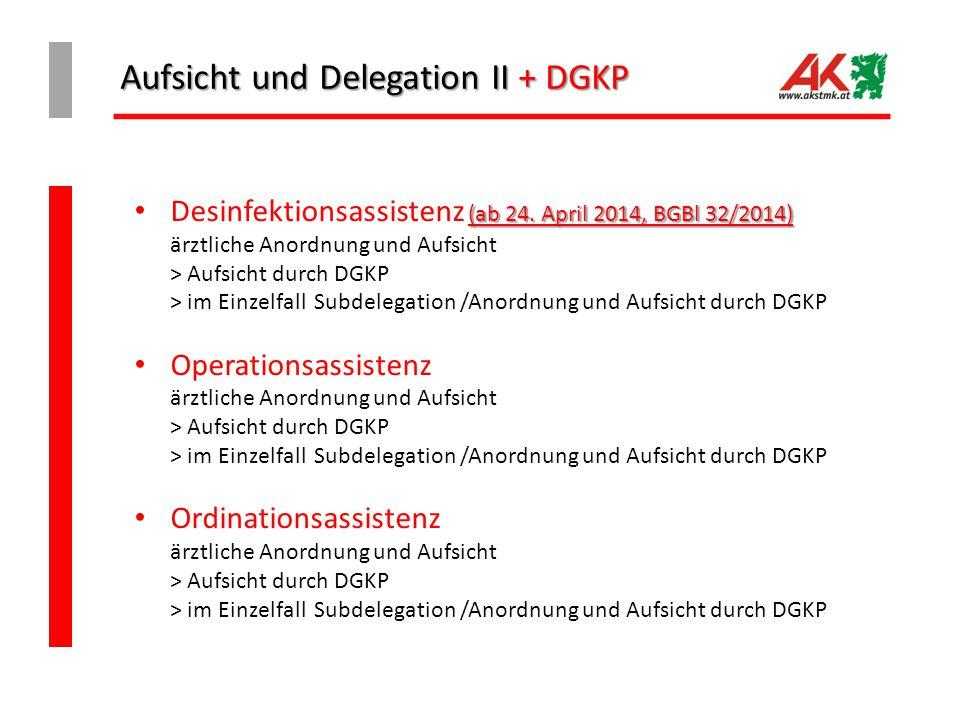 Aufsicht und Delegation II + DGKP (ab 24. April 2014, BGBl 32/2014) Desinfektionsassistenz (ab 24. April 2014, BGBl 32/2014) ärztliche Anordnung und A