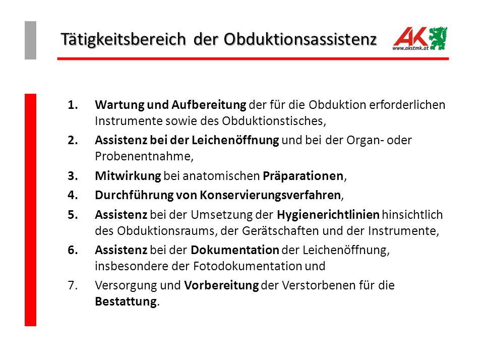 Tätigkeitsbereich der Obduktionsassistenz 1.Wartung und Aufbereitung der für die Obduktion erforderlichen Instrumente sowie des Obduktionstisches, 2.A