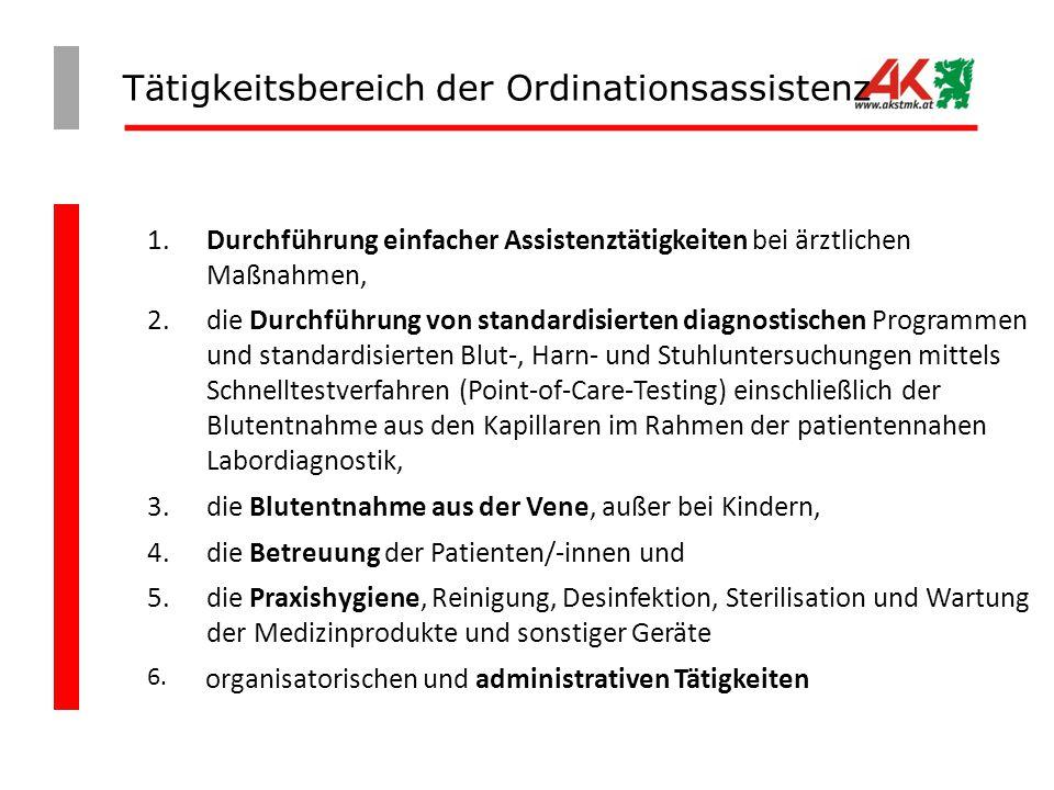 Tätigkeitsbereich der Ordinationsassistenz 1. Durchführung einfacher Assistenztätigkeiten bei ärztlichen Maßnahmen, 2. die Durchführung von standardis