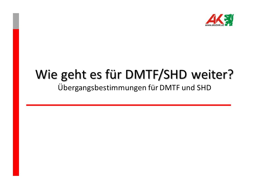 Wie geht es für DMTF/SHD weiter? Wie geht es für DMTF/SHD weiter? Übergangsbestimmungen für DMTF und SHD
