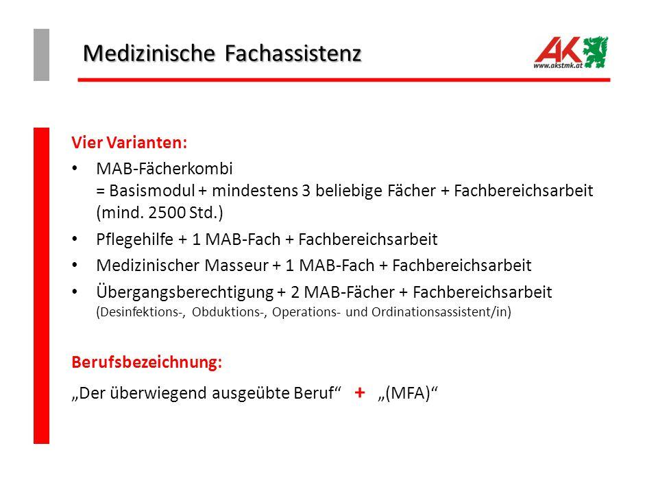 Medizinische Fachassistenz Vier Varianten: MAB-Fächerkombi = Basismodul + mindestens 3 beliebige Fächer + Fachbereichsarbeit (mind. 2500 Std.) Pflegeh