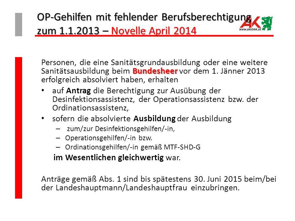 OP-Gehilfen mit fehlender Berufsberechtigung zum 1.1.2013 – Novelle April 2014 Bundesheer Personen, die eine Sanitätsgrundausbildung oder eine weitere Sanitätsausbildung beim Bundesheer vor dem 1.