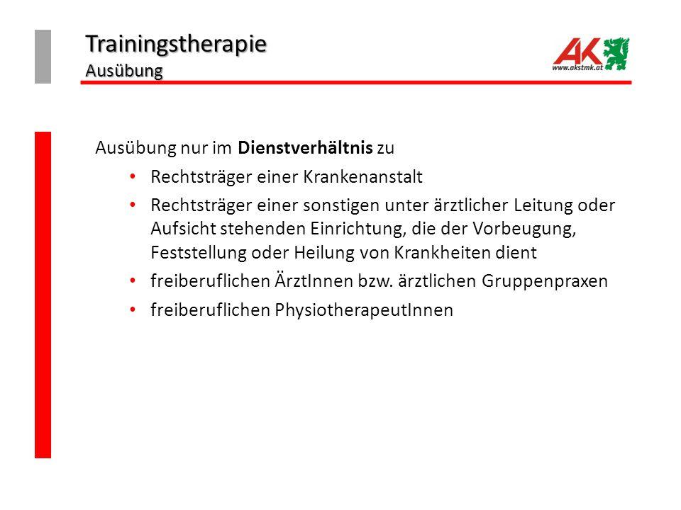 Trainingstherapie Ausübung Ausübung nur im Dienstverhältnis zu Rechtsträger einer Krankenanstalt Rechtsträger einer sonstigen unter ärztlicher Leitung