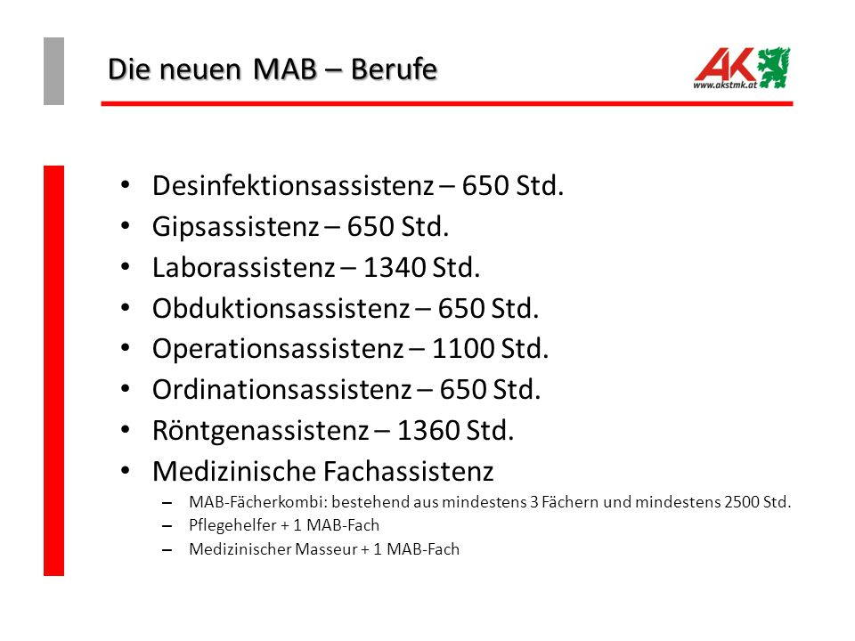 Die neuen MAB – Berufe Desinfektionsassistenz – 650 Std. Gipsassistenz – 650 Std. Laborassistenz – 1340 Std. Obduktionsassistenz – 650 Std. Operations