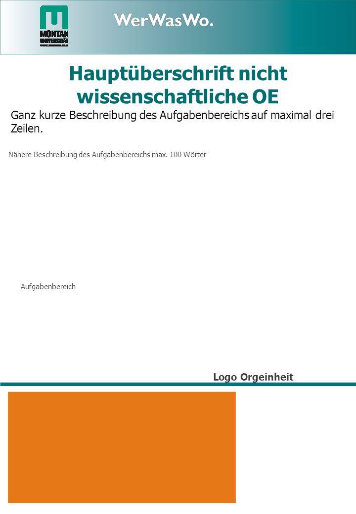 Logo Orgeinheit Hauptüberschrift nicht wissenschaftliche OE Aufgabenbereich Ganz kurze Beschreibung des Aufgabenbereichs auf maximal drei Zeilen.