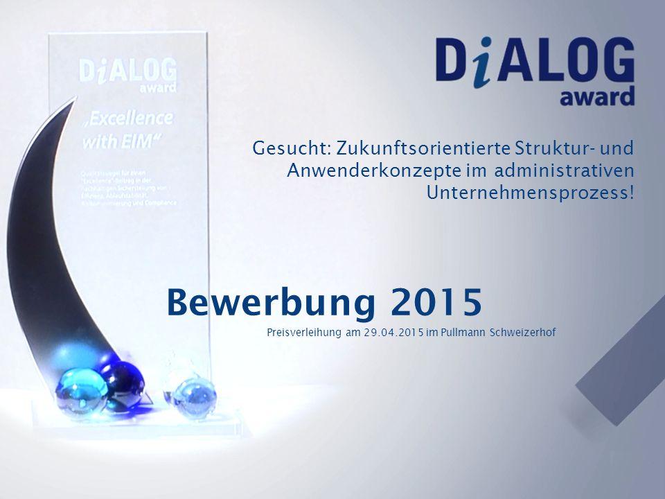 Gesucht: Zukunftsorientierte Struktur- und Anwenderkonzepte im administrativen Unternehmensprozess! Bewerbung 2015 Preisverleihung am 29.04.2015 im Pu