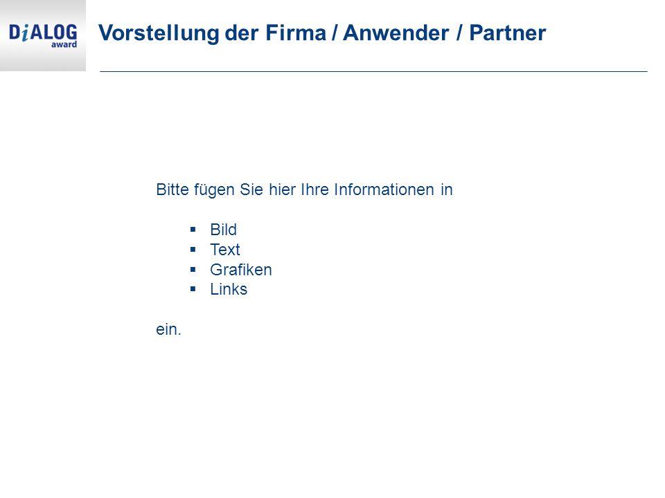 Vorstellung der Firma / Anwender / Partner Bitte fügen Sie hier Ihre Informationen in  Bild  Text  Grafiken  Links ein.