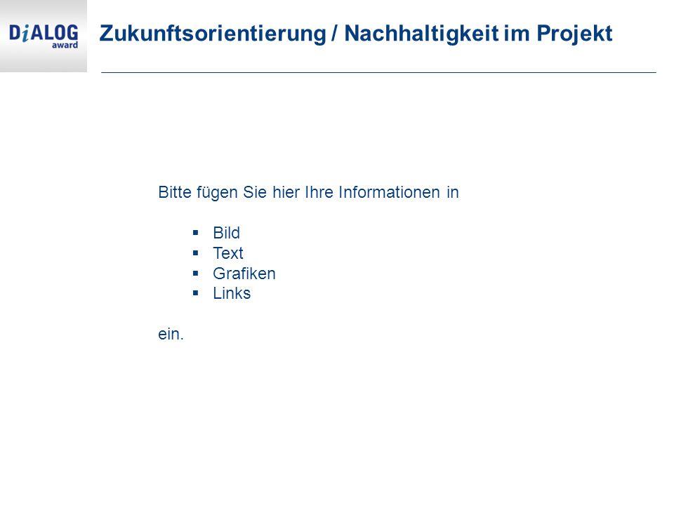 Zukunftsorientierung / Nachhaltigkeit im Projekt Bitte fügen Sie hier Ihre Informationen in  Bild  Text  Grafiken  Links ein.