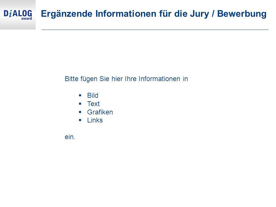 Ergänzende Informationen für die Jury / Bewerbung Bitte fügen Sie hier Ihre Informationen in  Bild  Text  Grafiken  Links ein.