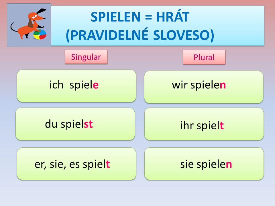 SPIELEN = HRÁT (PRAVIDELNÉ SLOVESO) ich spiele du spielst er, sie, es spielt wir spielen ihr spielt sie spielen Singular Plural