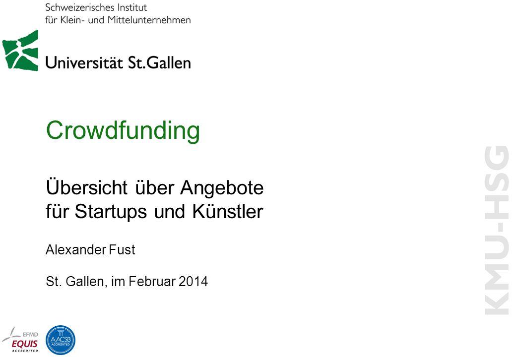 Crowdfunding Übersicht über Angebote für Startups und Künstler Alexander Fust St. Gallen, im Februar 2014