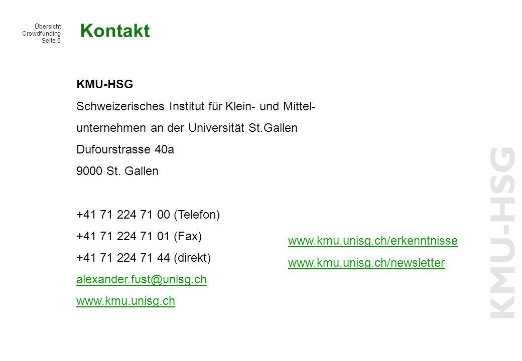 Übersicht Crowdfunding Seite 6 Kontakt KMU-HSG Schweizerisches Institut für Klein- und Mittel- unternehmen an der Universität St.Gallen Dufourstrasse