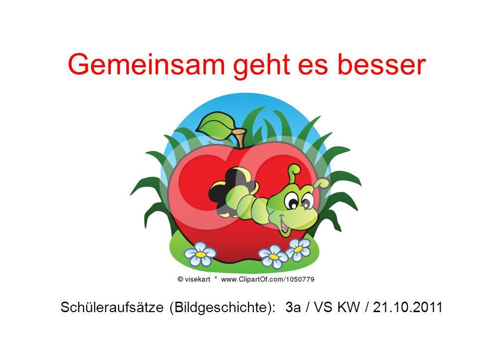 Gemeinsam geht es besser Schüleraufsätze (Bildgeschichte): 3a / VS KW / 21.10.2011