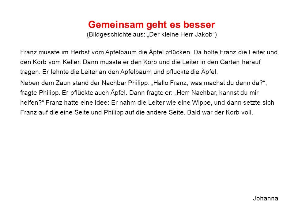 """Gemeinsam geht es besser (Bildgeschichte aus: """"Der kleine Herr Jakob"""") Franz musste im Herbst vom Apfelbaum die Äpfel pflücken. Da holte Franz die Lei"""