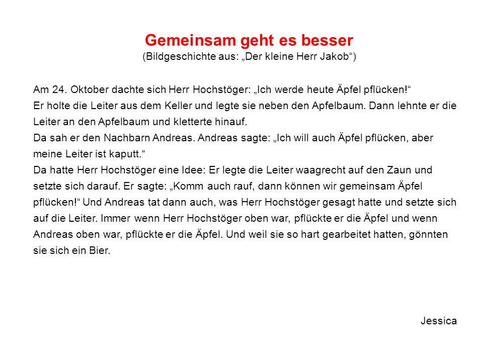 """Gemeinsam geht es besser (Bildgeschichte aus: """"Der kleine Herr Jakob"""") Am 24. Oktober dachte sich Herr Hochstöger: """"Ich werde heute Äpfel pflücken!"""" E"""