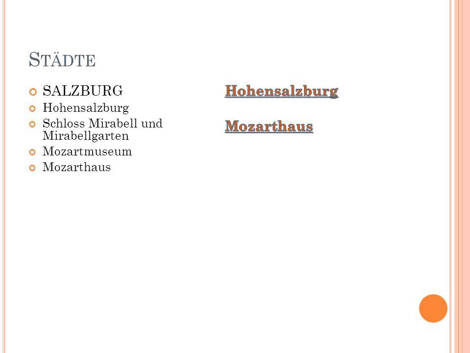 S TÄDTE SALZBURG Hohensalzburg Schloss Mirabell und Mirabellgarten Mozartmuseum Mozarthaus
