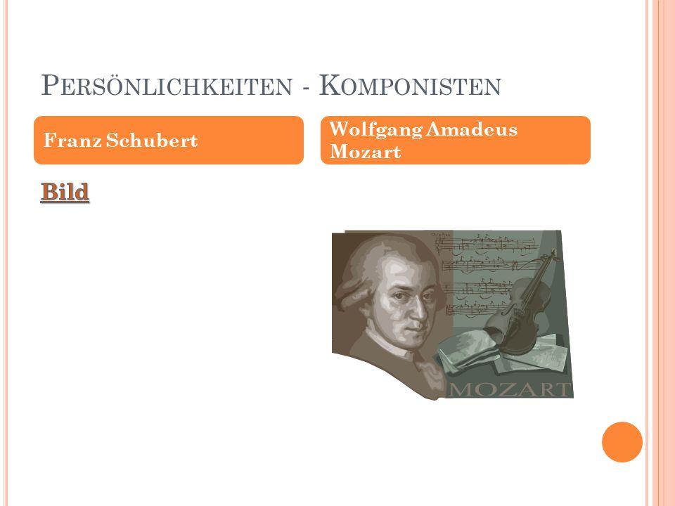 P ERSÖNLICHKEITEN - K OMPONISTEN Franz Schubert Wolfgang Amadeus Mozart