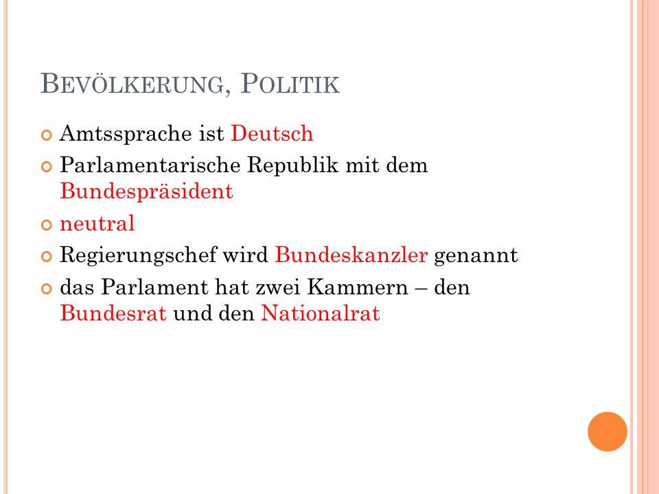 B EVÖLKERUNG, P OLITIK Amtssprache ist Deutsch Parlamentarische Republik mit dem Bundespräsident neutral Regierungschef wird Bundeskanzler genannt das