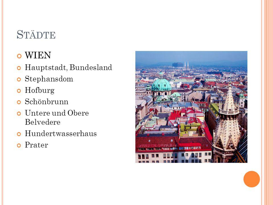 S TÄDTE WIEN Hauptstadt, Bundesland Stephansdom Hofburg Schönbrunn Untere und Obere Belvedere Hundertwasserhaus Prater