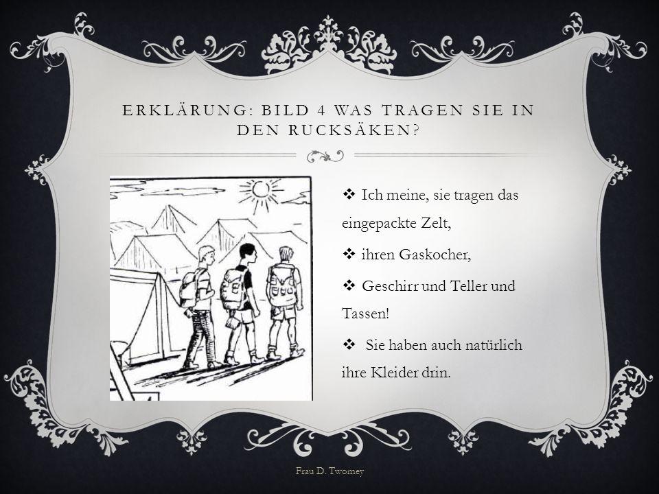 ERKLÄRUNG: BILD 4 WAS TRAGEN SIE IN DEN RUCKSÄKEN?  Ich meine, sie tragen das eingepackte Zelt,  ihren Gaskocher,  Geschirr und Teller und Tassen!