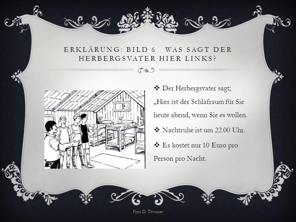 ERKLÄRUNG: BILD 6 WAS SAGT DER HERBERGSVATER HIER LINKS?  Der Herbergsvater sagt;,,Hier ist der Schlafraum für Sie heute abend, wenn Sie es wollen. 
