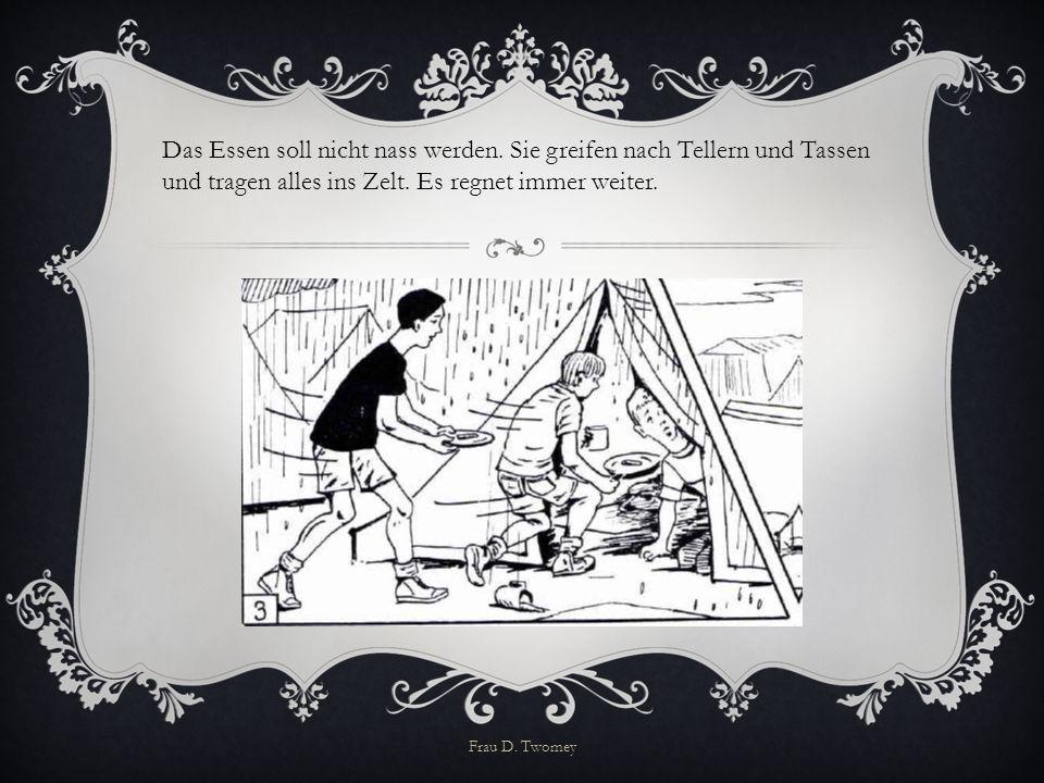Das Essen soll nicht nass werden. Sie greifen nach Tellern und Tassen und tragen alles ins Zelt. Es regnet immer weiter. Frau D. Twomey
