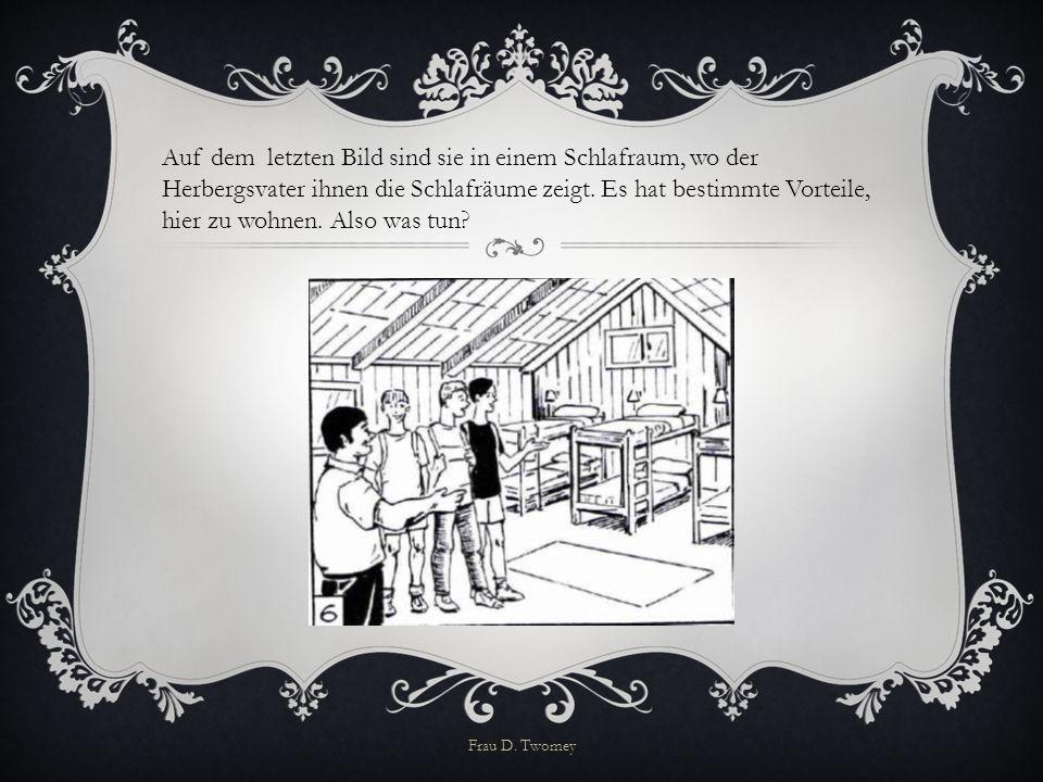 Auf dem letzten Bild sind sie in einem Schlafraum, wo der Herbergsvater ihnen die Schlafräume zeigt. Es hat bestimmte Vorteile, hier zu wohnen. Also w