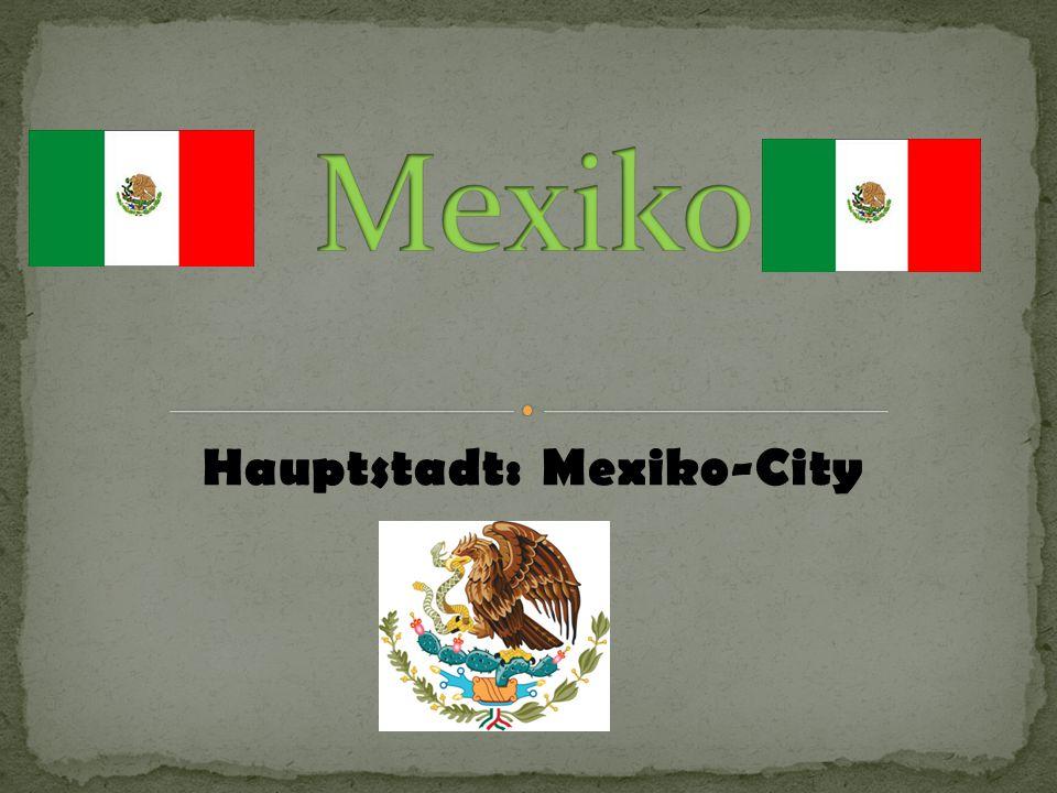Hauptstadt: Mexiko-City